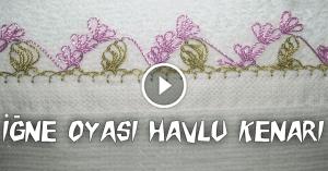Videolu, İğne Oyası Havlu Kenarı Yapılışı