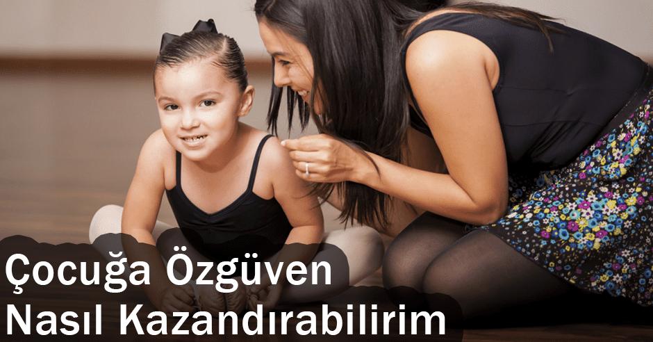 Çocuğa Özgüven Nasıl Kazandırabilirim